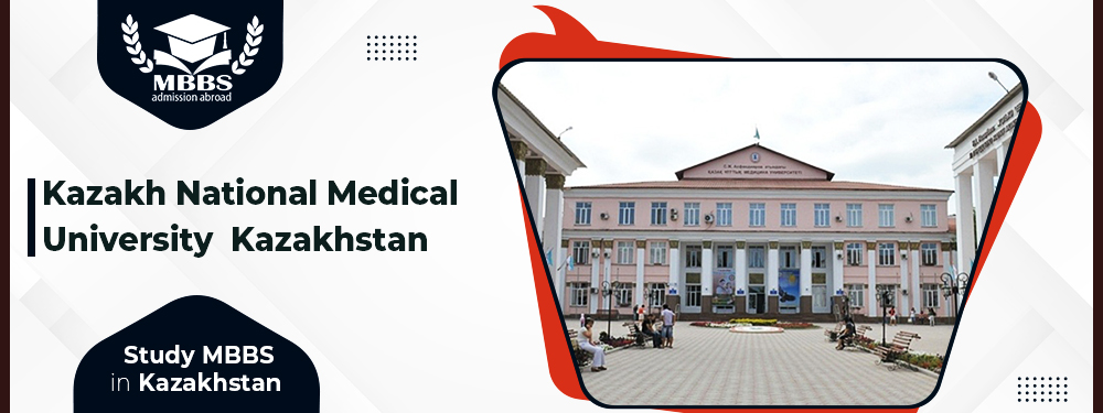 Kazakh National Medical University | MBBS in Kazakhstan | Affordable Fee