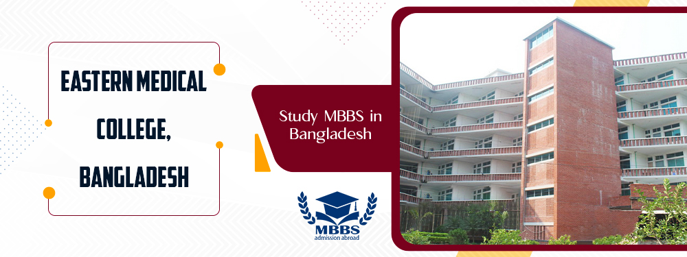 MBBS Admission in Eastern Medical College, Bangladesh| Courses, Fees Structure