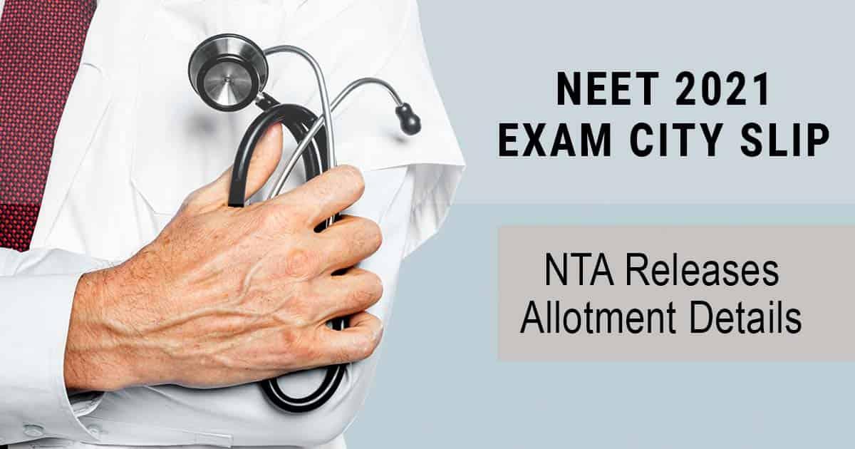 NEET 2021 Exam City Slip : NTA Releases Allotment Details