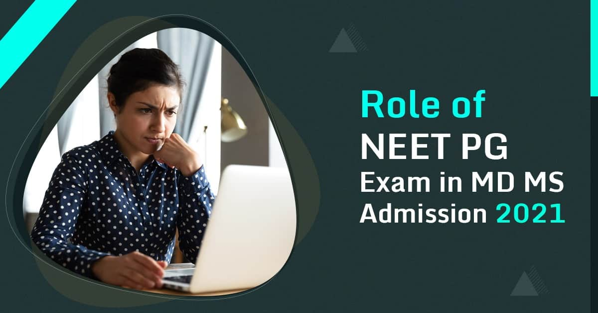 Get to Know the Role of NEET PG Exam in MD MS Admission 2021
