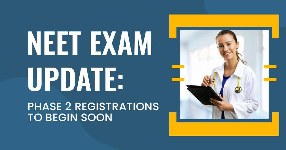 NEET Exam Update: Phase 2 Registrations to Begin Soon